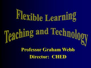 Flexible Learning Teaching and Technology