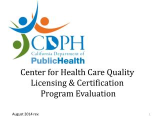 Center for Health Care Quality Licensing & Certification  Program Evaluation
