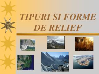 TIPURI SI FORME DE RELIEF