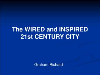 The WIRED and INSPIRED 21st CENTURY CITY