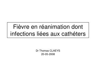 Fi�vre en r�animation dont infections li�es aux cath�ters