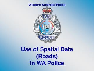 Use of Spatial Data (Roads) in WA Police