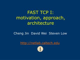 FAST TCP I: motivation, approach, architecture