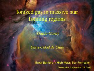 Ionized gas in massive star forming regions Guido Garay Universidad de Chile