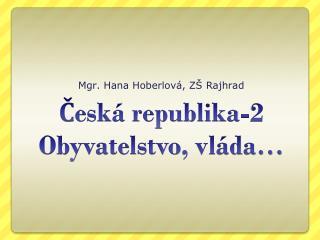 Česká republika-2 Obyvatelstvo , vláda …