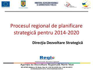 Procesul regional de planificare strategic ă pentru  2014-2020
