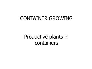 CONTAINER GROWING Productive plants in containers