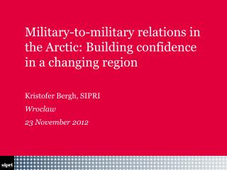 Military-to-military relations in the Arctic: Building confidence in a changing region