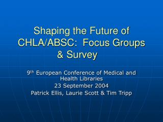 Shaping the Future of CHLA/ABSC:  Focus Groups & Survey