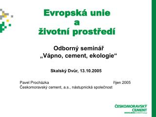 Pavel Procházkaříjen 2005 Českomoravský cement, a.s., nástupnická společnost