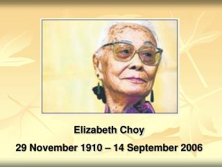 Elizabeth Choy 29 November 1910 – 14 September 2006