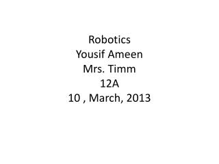 Robotics  Yousif  A meen Mrs. Timm 12A 10 , March, 2013