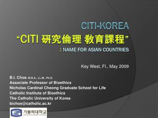 "CITI-Korea "" CITI 硏究倫理  敎育課程 ""  :  name for Asian countries"