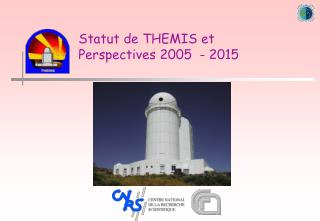Statut de THEMIS et Perspectives 2005  - 2015