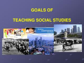 GOALS OF  TEACHING SOCIAL STUDIES