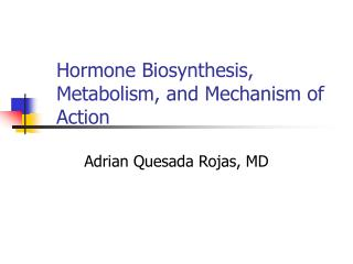 Hormone Biosynthesis, Metabolism, and Mechanism of Action