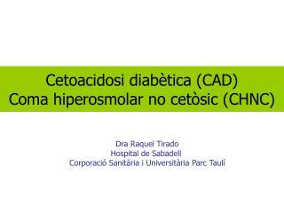 Cetoacidosi diabètica (CAD) Coma hiperosmolar no cetòsic (CHNC)