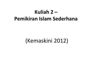 Kuliah 2 –  Pemikiran Islam Sederhana
