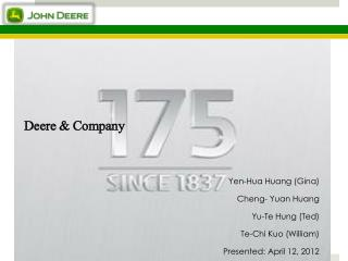 Deere & Company  Yen-Hua Huang (Gina) Cheng- Yuan Huang Yu-Te Hung (Ted) Te-Chi Kuo (William)