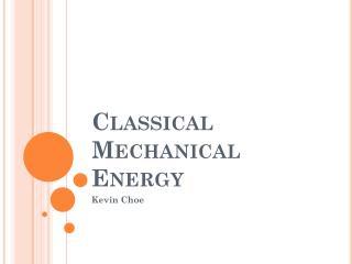 Classical Mechanical Energy