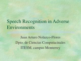 Speech Recognition in Adverse Environments
