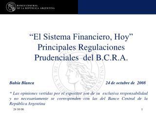"""""""El Sistema Financiero, Hoy"""" Principales Regulaciones Prudenciales  del B.C.R.A."""