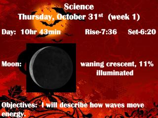 Science Thursday, October 31 st   (week 1)