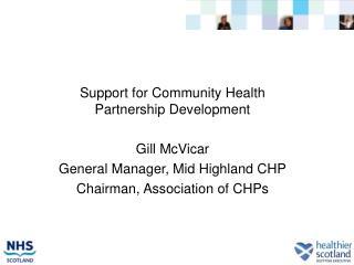 Support for Community Health Partnership Development Gill McVicar