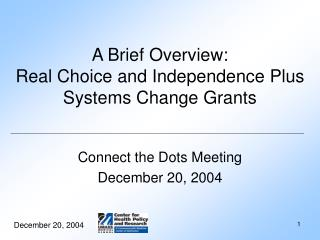 A Brief Overview:   Real Choice and Independence Plus  Systems Change Grants