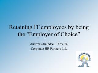 "Retaining IT employees by being the ""Employer of Choice"""