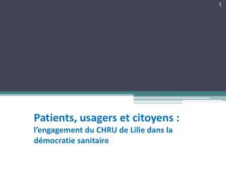 Patients, usagers et citoyens :  l�engagement du CHRU de Lille dans la d�mocratie sanitaire