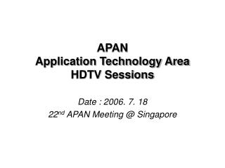 APAN  Application Technology Area  HDTV Sessions