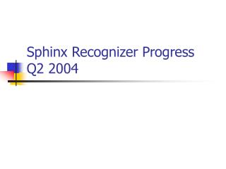 Sphinx Recognizer Progress Q2 2004
