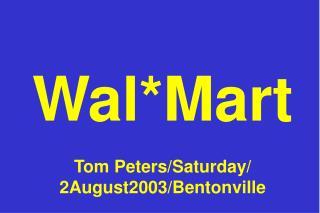 Wal*Mart Tom Peters/Saturday/ 2August2003/Bentonville