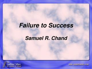 Failure to Success Samuel R. Chand