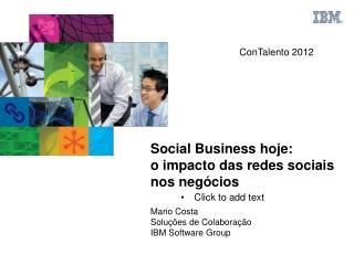 Social Business hoje: o impacto das redes sociais nos negócios Mario Costa