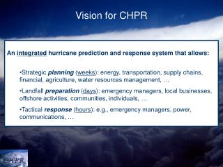 An integrated  hurricane prediction and response system that allows: