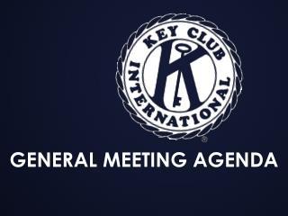 GENERAL MEETING AGENDA