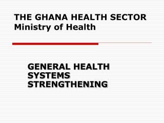 THE GHANA HEALTH SECTOR Ministry of Health