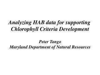 Analyzing HAB data for supporting  Chlorophyll Criteria Development Peter Tango