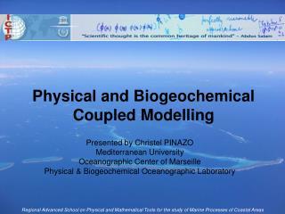 Physical and Biogeochemical Coupled Modelling