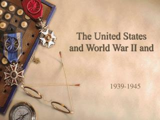 The United States  and World War II and