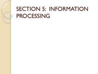 SECTION 5:  INFORMATION PROCESSING