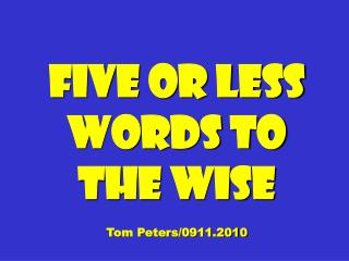 Five Or Less Words To The Wise Tom Peters/0911.2010