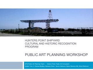 HUNTERS POINT SHIPYARD CULTURAL AND HISTORIC RECOGNITION PROGRAM PUBLIC ART PLANNING WORKSHOP