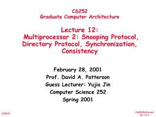 CS252 Graduate Computer Architecture  Lecture 12:   Multiprocessor 2: Snooping Protocol, Directory Protocol, Synchroniza