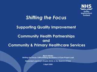 Martin Moffat Shifting the Focus: CHPs/Shifting the Balance of Care Project Lead