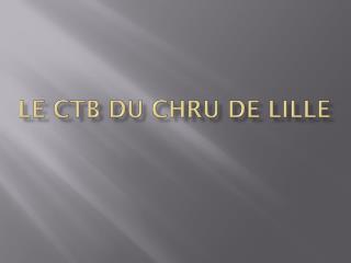 Le CTB du CHRU de Lille