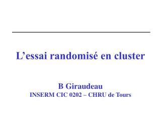 L'essai randomisé en cluster B Giraudeau INSERM CIC 0202 – CHRU de Tours