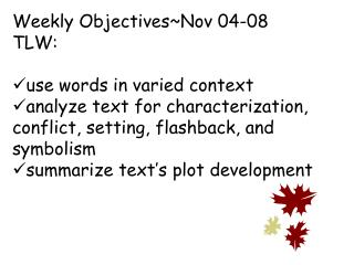 Weekly Objectives~Nov 04-08  TLW: use words in varied context
